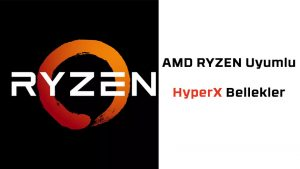 Ryzen İşlemciler ile uyumlu HyperX Bellek-Ram Listesi